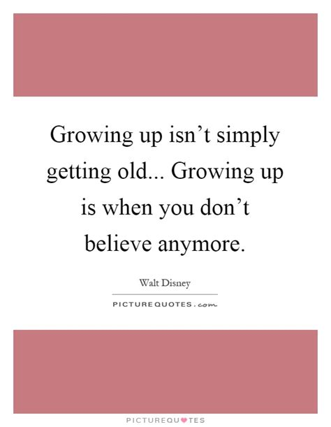 You Dont To From Hotels Anymore by Growing Up Isn T Simply Getting Growing Up Is When