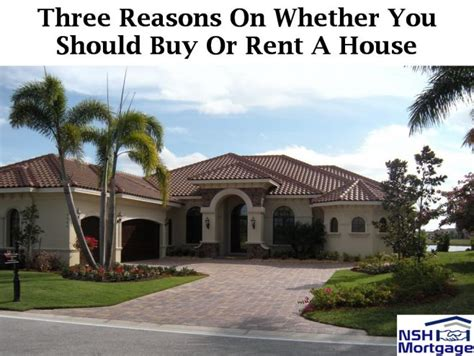 should you rent before buying a house 3 reasons on whether you should buy or rent a house florida 2017