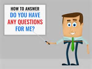 how to answer do you any questions for me exles
