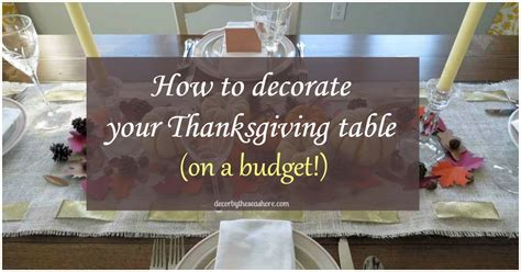 how to decorate a thanksgiving table on a budget how to decorate your thanksgiving table on a budget