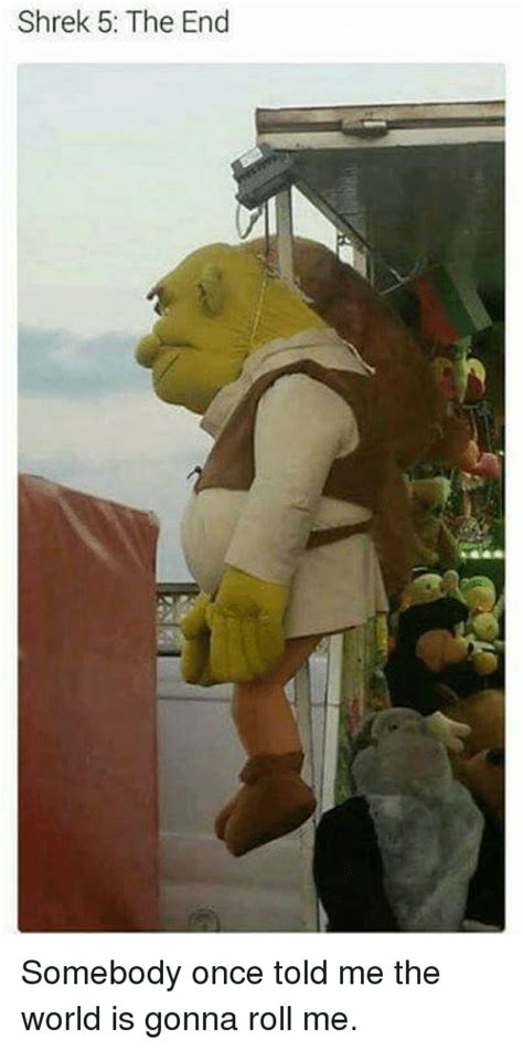 Somebody Once Told Me Meme - shrek 5 the end somebody once told me the world is gonna