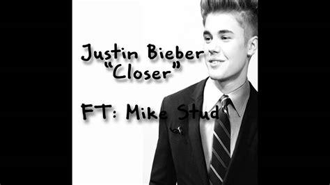 mp3 download mike stud closer justin bieber closer ft mike stud youtube