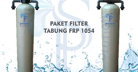 Tabung Filter Frp 1054 Nanotec paket filter air tabung frp 1054