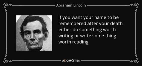 what was abraham lincoln remembered for abraham lincoln quote if you want your name to be