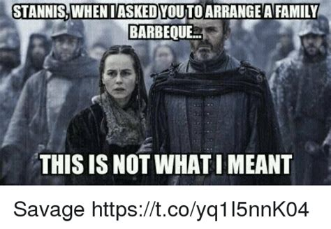 Stannis Meme - stannis when iasked youto arrange a family barbeque this