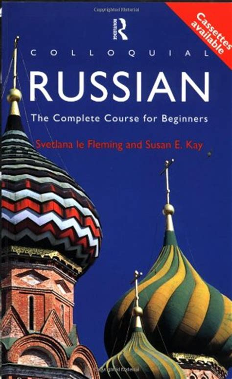colloquial russian the complete colloquial russian the complete course for beginners colloquial series by svetlana le fleming