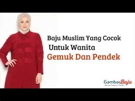 Contoh Baju Muslim Untuk Wanita Gemuk Dan Pendek Baju Muslim Yang Cocok Untuk Wanita Gemuk Dan Pendek