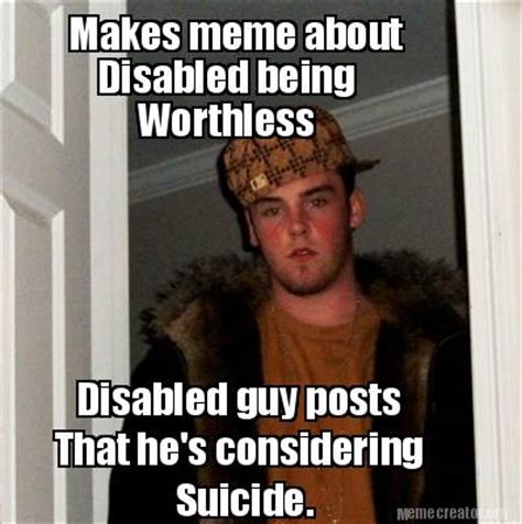 Disabled Meme - meme creator makes meme about disabled being worthless