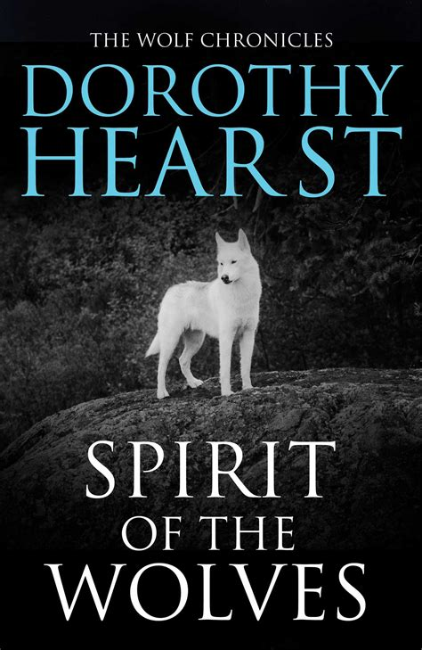 of the wolf books spirit of the wolves ebook by dorothy hearst official