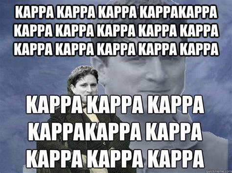 Kappa Meme - kappa kappa kappa kappakappa kappa kappa kappa kappa kappa