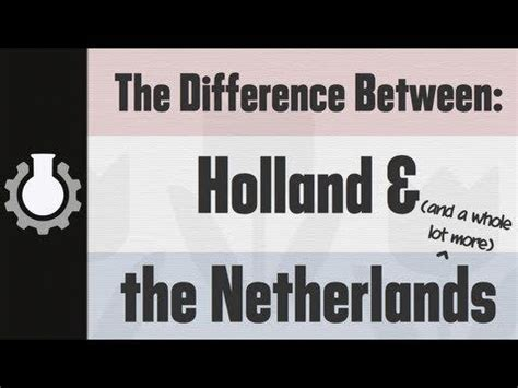 The Difference Between Holland And The Netherlands