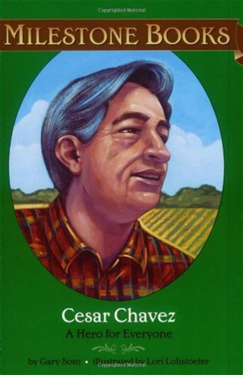cesar chavez biography in spanish cesar chavez a hero for everyone milestone by lori