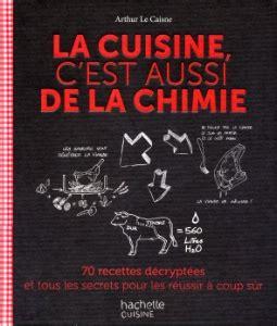 la cuisine c est aussi de la chimie a lire la cuisine c est aussi de la chimie d arthur le