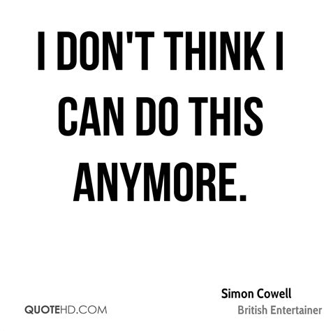 I Can Do This I Think by Simon Cowell Quotes Quotehd