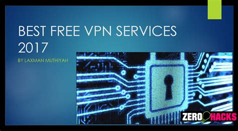 best free vpn top 5 best free vpn service providers 2018 the zero hack