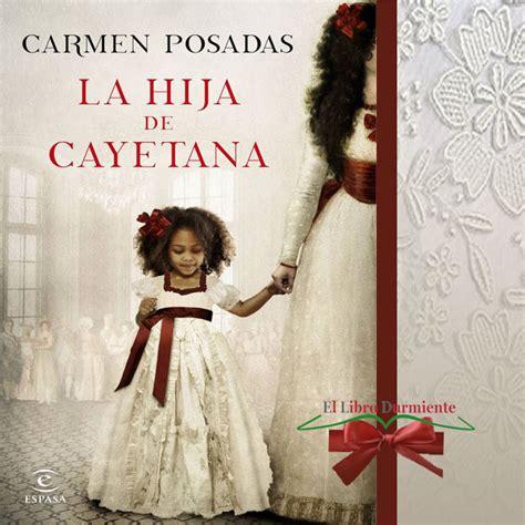 la hija de cayetana 8467047739 la hija de cayetana carmen posadas el libro durmiente