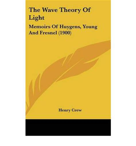 Wave Theory Of Light by The Wave Theory Of Light Henry Crew 9781436628594