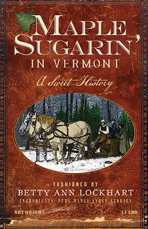 Sweet History by Maple Sugarin In Vermont A Sweet History By Fashioned By