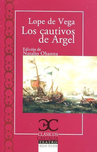 libro de argel a fuenterraba libro los cautivos de argel 9788497407892 vega lope de 1562 1635 183 marcial pons librero