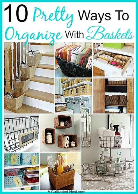 to organize 10 pretty ways to organize with baskets a cultivated nest