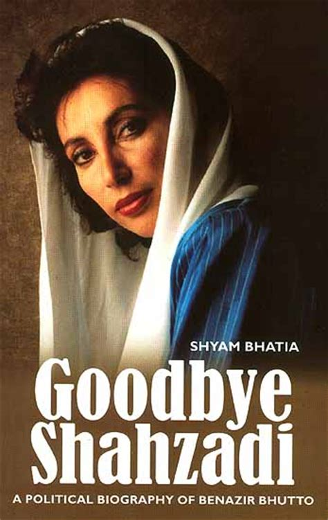 biography book of benazir bhutto goodbye shahzadi a political biography of benazir bhutto