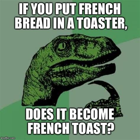 toast meme 28 images laugh now soon you ll all be