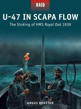u boat in scapa flow u 47 in scapa flow osprey publishing