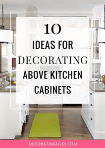 Diy Kitchen Cabinet Decorating Ideas 10 ideas for decorating above kitchen cabinets
