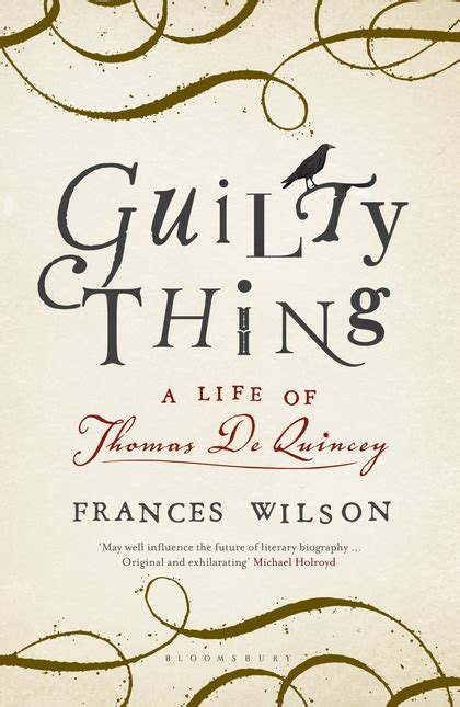 guilty thing a life guilty thing a life of thomas de quincey frances wilson