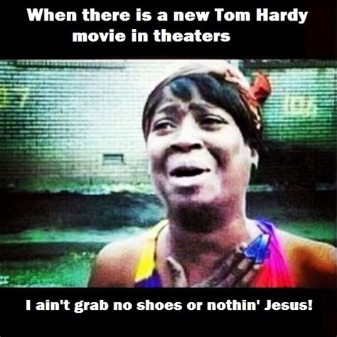 Toms Shoes Meme - 17 best images about love me some tom hardy on pinterest