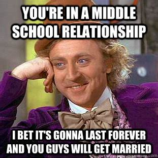 Middle School Memes - you re in a middle school relationship i bet it s gonna