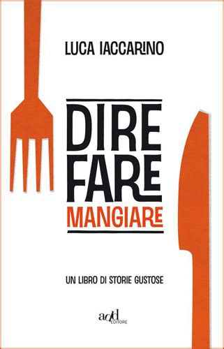 www libri di cucina libri di cucina dire fare e mangiare di luca iaccarino