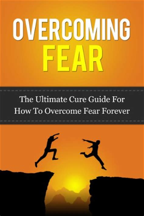 quot overcoming fear the ultimate cure guide for how