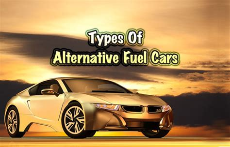 Car Fuel Types In Usa by Types Of Alternative Fuel Cars Did You Cars