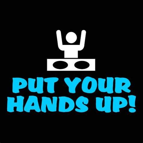 putting your put your up dj