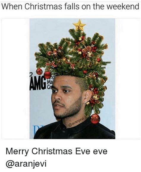 Christmas Eve Meme - when christmas falls on the weekend merry christmas eve