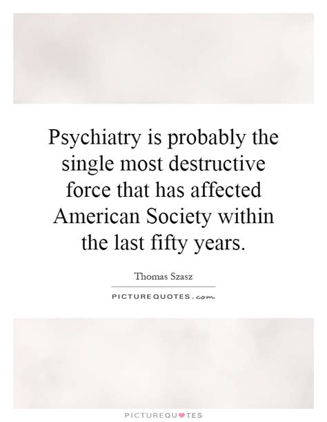 The Last American Quotes Psychiatry Is Probably The Single Most Destructive That Picture Quotes
