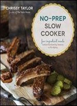 no prep cooker easy few ingredient meals without the browning sauteing or pre baking books no prep cooker easy few ingredient meals without