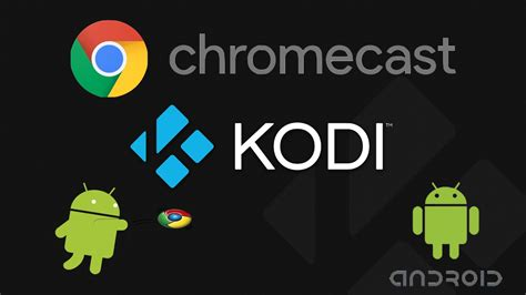 how to chromecast from android how to install kodi on chromecast from your android kodi chromecast