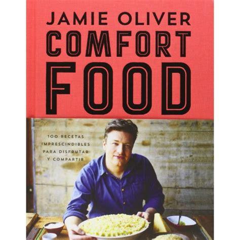 libro jamies food tube the libro comfort food de jamie oliver las mejores recetas caseras