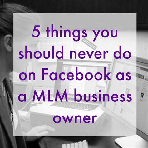 5 things you should do 5 things you should never do on facebook as a mlm business