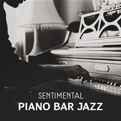 top 100 piano bar songs sentimental piano bar jazz total relaxation sensual time