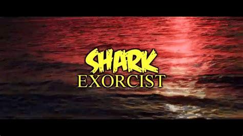 film shark exorcist shark exorcist rilasciati il trailer e il poster del film