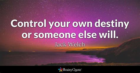 welch quotes your own destiny or someone else will
