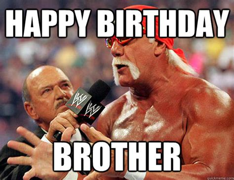 Funny Bday Memes - happy birthday brother meme