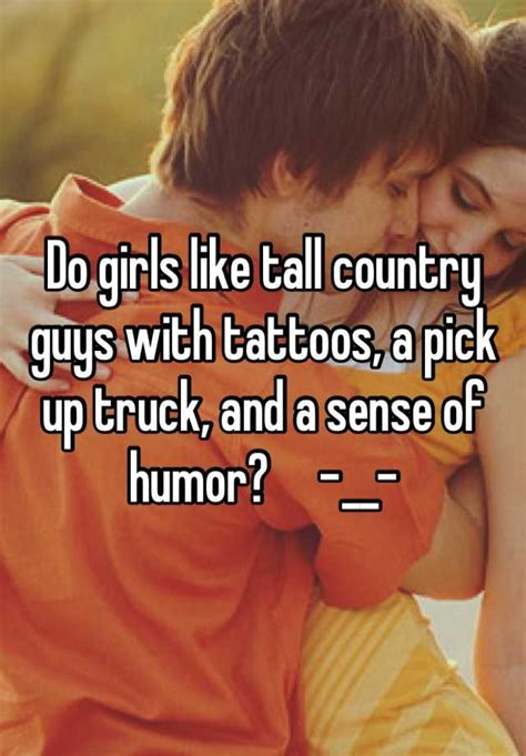 do girls like guys with tattoos do like country guys with tattoos a up