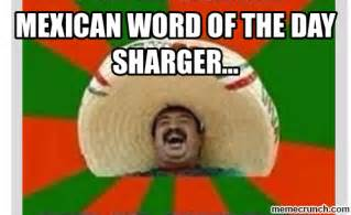 Memes Of The Day - mexican word of the day sharger