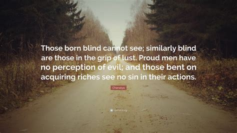 is love blind love lust and perception chanakya quote those born blind cannot see similarly