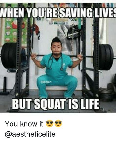Gym Life Meme - en youresaving lives but squat is life you know it