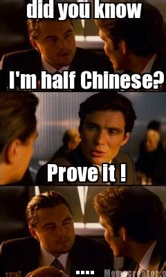 Chinese Meme Generator - meme creator did you know i m half chinese prove it